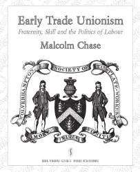 Early Trade Unionism: Fraternity, Skill and the Politics of Labour (cover)