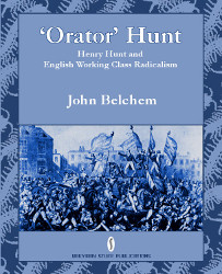 Orator Hunt: Henry Hunt and English Working Class Radicalism (cover)
